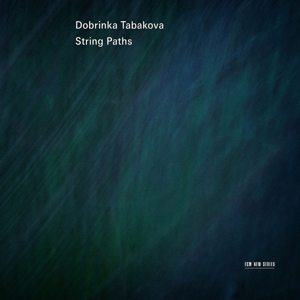 DOBRINKA TABAKOVA: STRING PATHS –  (CD)