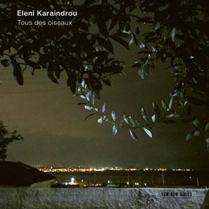 ELENI KARAINDROU: TOUS DES OISEAUX –  (CD)