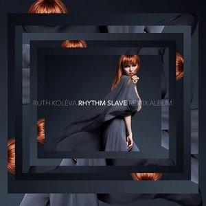 KOLEVA, RUTH / РУТ КОЛЕВА – RHYTHM SLAVE – REMIX ALBUM (CD)