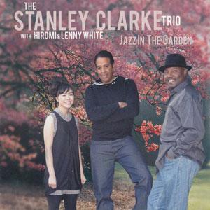 STANLEY CLARKE TRIO – JAZZ IN THE GARDEN (CD)