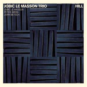 LE MASSON, JOBIC TRIO HILL CD ENJA 0095162 –  (CD)