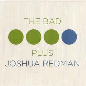 REDMAN, JOSHUA/BAD PLUS – BAD PLUS JOSHUA REDMAN (CD)
