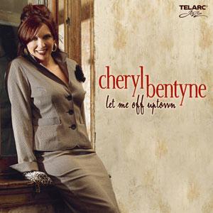 BENTYNE, CHERYL – LET ME OFF UPTOWN (CD)