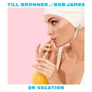 BRÖNNER, TILL & BOB JAMES – ON VACATION (CD)