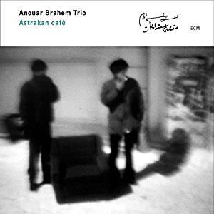 ANOUAR BRAHEM TRIO: ASTRAKAN CAFE –  (CD)