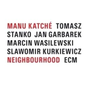 MANU KATCHÉ: NEIGHBOURHOOD –  (CD)
