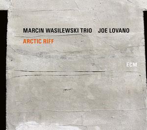 MARCIN WASILEWSKI TRIO W/JOE LOVANO: ARCTIC RIFF –  (CD)