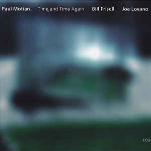 MOTIAN/FRISELL/LOVANO: TIME AND TIME AGAIN –  (CD)