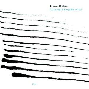 ANOUAR BRAHEM: CONTE DE L'INCROYABLE AMOUR –  (CD)