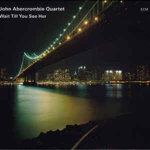 ABERCROMBIE QUARTET, JOHN – WAIT TILL YOU SEE HER (CD)