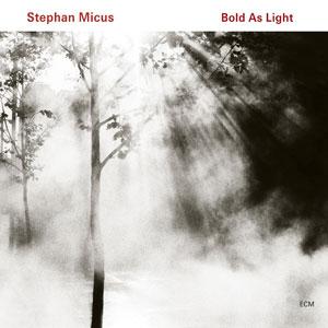 MICUS, STEPHAN – BOLD AS LIGHT (CD)