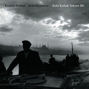 KALHOR, KAYHAN/ ERDAL ERZINCAN KULA KULLUK YAKISIR MI CD ECM 2181 –  (CD)
