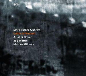 MARK TURNER QUARTET: LATHE OF HEAVEN –  (CD)