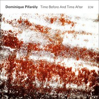 DOMINIQUE PIFARÉLY: TIME BEFORE AND TIME AFTER –  (CD)