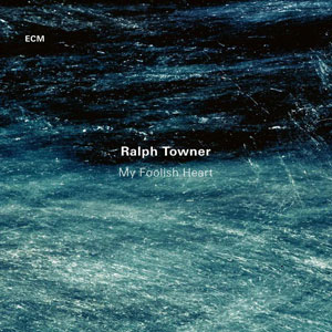 TOWNER, RALPH – MY FOOLISH HEART (CD)