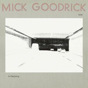 MICK GOODRICK: IN PAS(S)ING –  (CD)