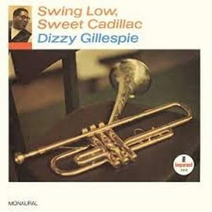 GILLESPIE, DIZZY – SWING LOW, SWEET CADILLAC (LP)