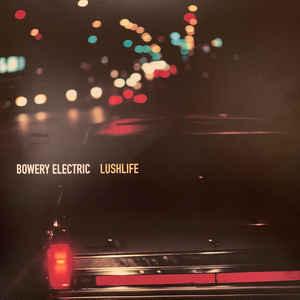BOWERY ELECTRIC – LUSH LIFE (LP)