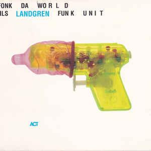 NILS LANDGREN FUNK UNIT – FONK DA WORLD (CD)