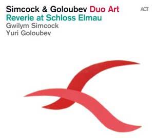 DUO ART: GWILYM SIMCOCK & YURI GOULUBEV  – REVERIE AT SCHLOSS ELMAU (CD)