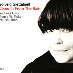 SLETTAHJELL, SOLVEIG – COME IN FROM THE RAIN (CD)