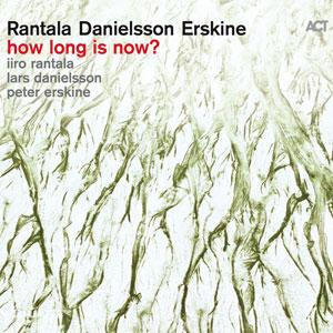 RANTALA/DANIELSSON/ERSKIN – HOW LONG IS NOW (LP)