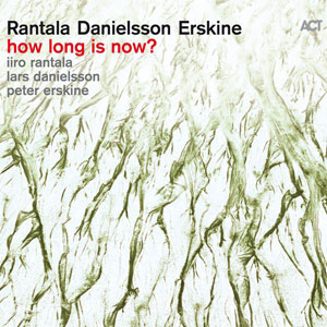 RANTALA/DANIELSSON/ERSKIN – HOW LONG IS NOW (CD)