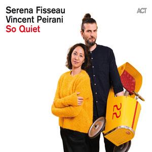 SERENA FISSEAU & VINCENT PEIRANI  – SO QUIET (CD)