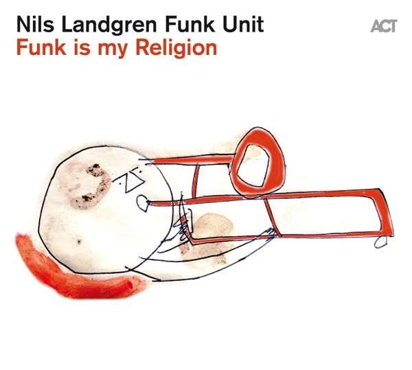LANDGREN, NILS -FUNK UNIT – FUNK IS MY RELIGION (CD)
