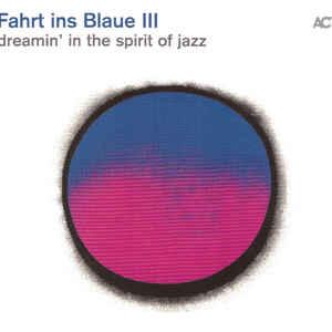 VARIOUS ARTISTS  – FAHRT INS BLAUE III – DREAMIN' IN THE SPIRIT OF JAZZ (CD)