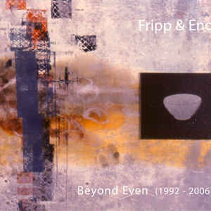 FRIPP, ROBERT/BRIAN ENO – BEYOND EVEN (1992-2006) (CD)