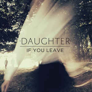 DAUGHTER – IF YOU LEAVE (2xLP)