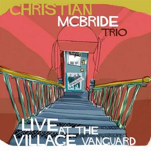 CHRISTIAN MCBRIDE TRIO – LIVE AT THE VILLAGE VANGUARD (CD)