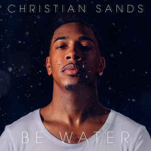 SANDS, CHRISTIAN – BE WATER (CD)