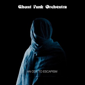 GHOST FUNK ORCHESTRA – AN ODE TO ESCAPISM (LP)