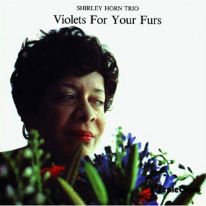 HORN, SHIRLEY -TRIO- – VIOLETS FOR YOUR ..-180GR (LP)