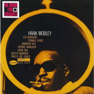 MOBLEY, HANK – NO ROOM FOR SQUARES (CD)