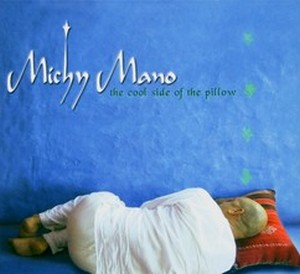 MANO, MICHY – COOL SIDE OF THE PILLOW (CD)
