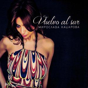KATSAROVA, MIROSLAVA / МИРОСЛАВА КАЦАРОВА – VUELVO AL SUR (CD)