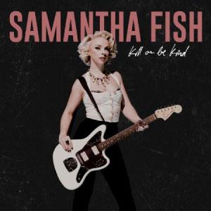 SAMANTHA FISH – KILL OR BE KIND (LP)