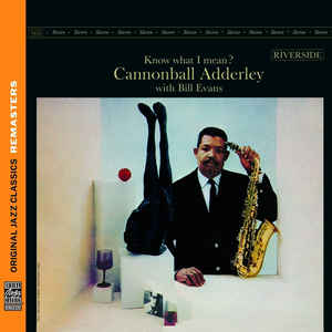 CANNONBALL ADDERLEY, BILL EVANS – KNOW WHAT I MEAN? [ORIGINAL JAZZ CLASSICS REMASTERS] (CD)