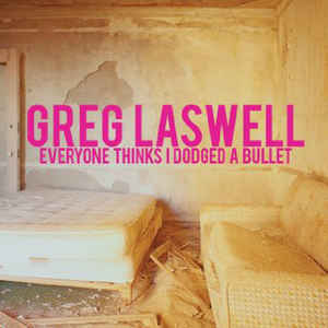 LASWELL, GREG – EVERYONE THINKS I DODGED A BULLET (LP)