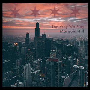 HILL,MARQUIS – WAY WE PLAY,THE (CD)