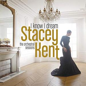 KENT, STACEY – I KNOW I DREAM : THE ORCHESTRAL SESSIONS (CD)