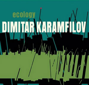 KARAMFILOV, DIMITAR / ДИМИТЪР КАРАМФИЛОВ – ECOLOGY (CD)