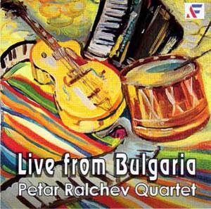 RALCHEV, PETAR UARTET / ПЕТЪР РАЛЧЕВ КВАРТЕТ – LIVE FROM BULGARIA (CD)