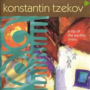 TZEKOV, KONSTANTIN / КОНСТАНТИН ЦЕКОВ – A SIP OF THE EARTHLY RIVERS (CD)