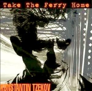 TZEKOV, KONSTANTIN / КОНСТАНТИН ЦЕКОВ – TAKE THE FERRY HOME (CD)
