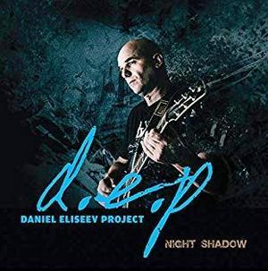 DANIEL ELISEEV PROJECT / ДАНИЕЛ ЕЛИСЕЕВ – NIGHT SHADOW (CD)