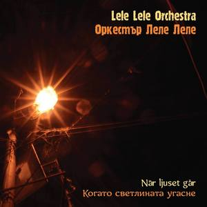 LELE LELE ORCHESTRA – NAR LJUSET GAR (CD)
